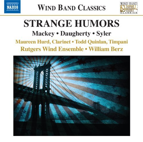 Mackey Daugherty Syler Strange Humors Hurd Quinlan Berz Rutgers Wind Ensemble