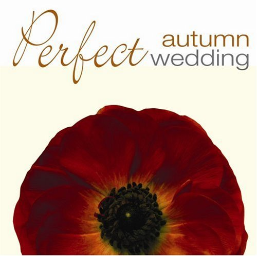 Perfect Autumn Wedding Perfect Autumn Wedding Vivaldi Gabriel Wagner Handel Clarke Schubert Faure Mozart