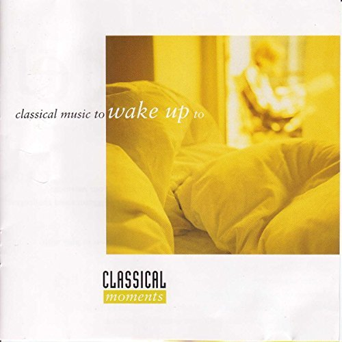 Classical Music To Wake Up To Classical Moments To Wake Up T Telemann Grieg Mozart Haydn Rossini Boccherini Tchaikovsky
