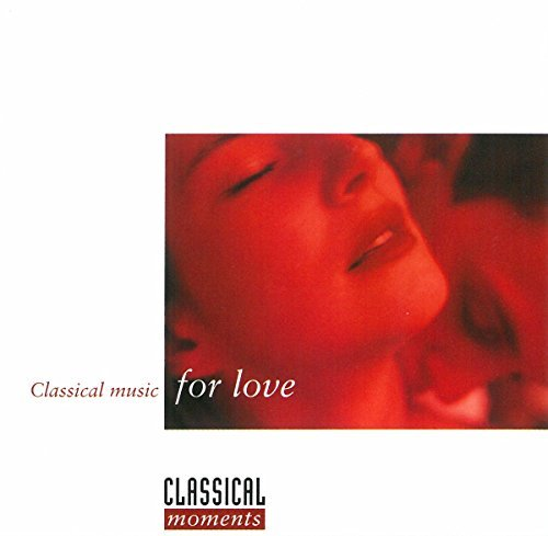 Classical Music For Love Classical Moments For Love Rachmaninoff Mozart Borodin Mahler Shostakovich Bruch &