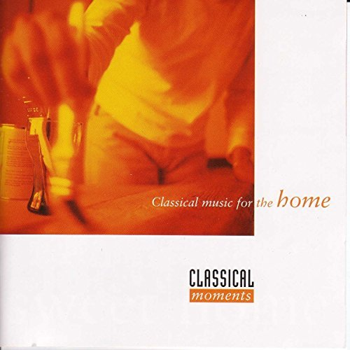 Classical Music For The Home Classical Moments For The Home Rossini Delius Mozart Haydn Waldteufel Beethoven Dvorak &