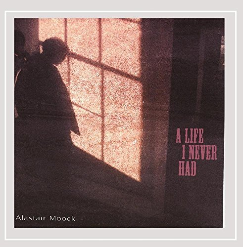 Alastair Moock Life I Never Had