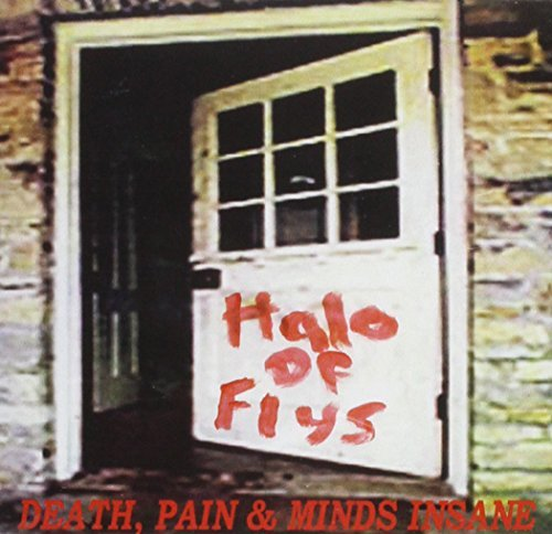 Halo Of Flys Death Pain & Minds Insane