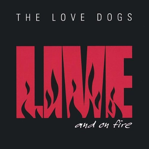 Love Dogs Live & On Fire