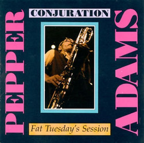 Pepper Adams Conjuration Fat Tuesdays Sessi 2 On 1