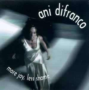 Ani Difranco More Joy Less Shame