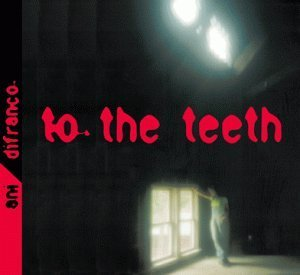 Ani Difranco To The Teeth