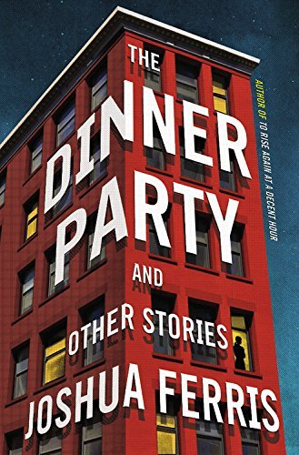 Joshua Ferris The Dinner Party Stories