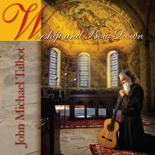 John Michael Talbot Worship & Bow Down