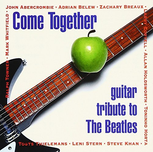 Come Together Vol. 1 Beatles Guitar Tribute Belew Holdsworth Stern Hahn Come Together