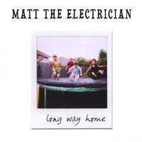 Matt The Electrician Long Way Home