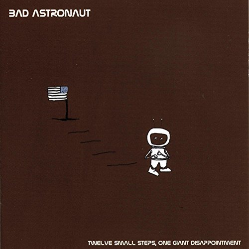 Bad Astronaut Twelve Small Steps One Giant D