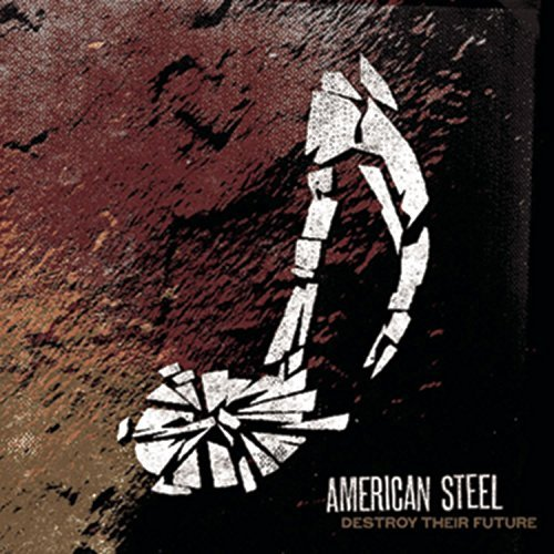 American Steel Destroy Their Future
