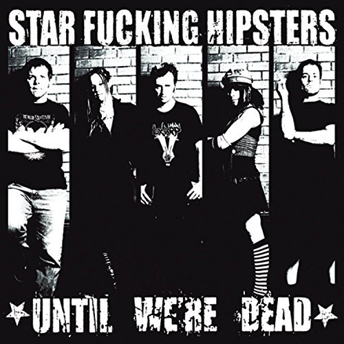 Star Fucking Hipsters Until We're Dead