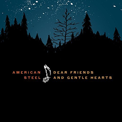 American Steel Dear Friends & Gentle Hearts