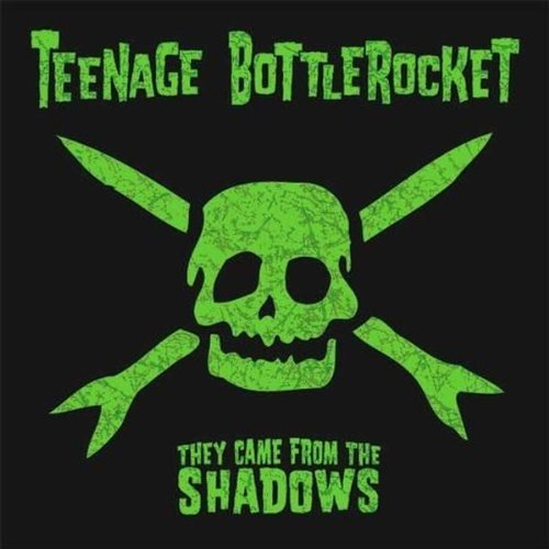 Teenage Bottlerocket They Came From The Shadows