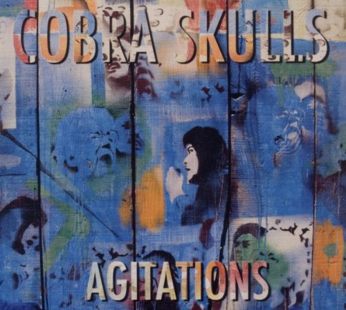 Cobra Skulls Agitations