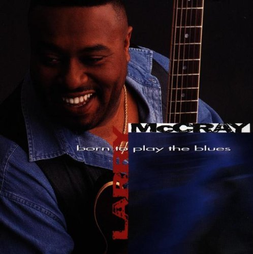 Larry Mccray Born To Play The Blues