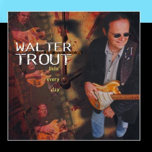 Walter Trout Livin' Every Day Livin' Every Day
