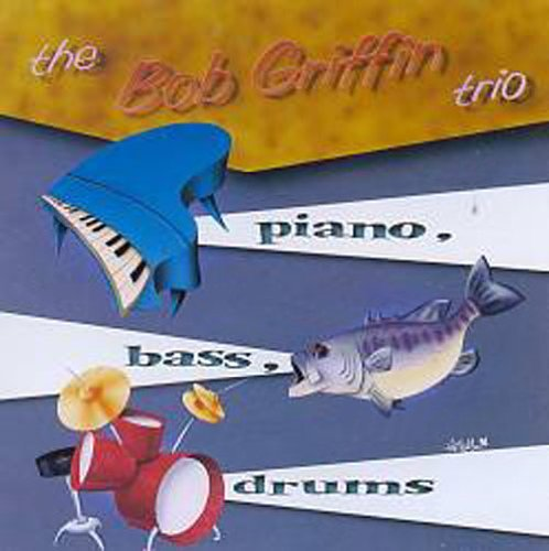 Bob Griffin Piano Bass Drums