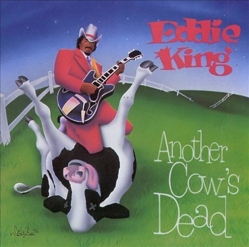 Eddie King Another Cow's Dead Tonight