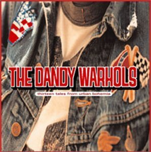 Dandy Warhols Thirteen Tales From Urban Bohe Thirteen Tales From Urban Bohe