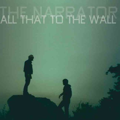 Narrator All That To The Wall