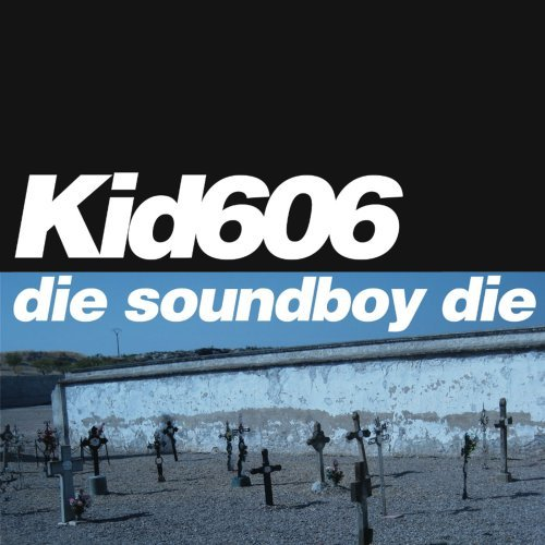 Kid 606 Die Soundboy Die