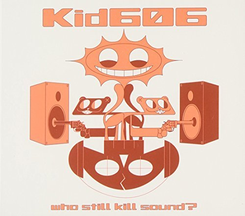 Kid 606 Who Still Kill Sound?