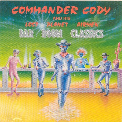 Commander Cody & His Lost Plan Bar Room Classics