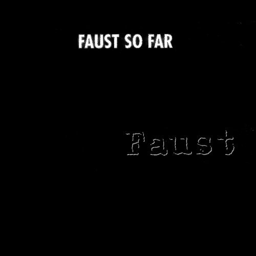 Faust So Far
