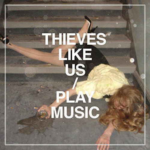 Thieves Like Us Play Music