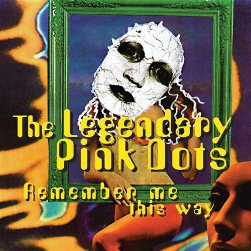 Legendary Pink Dots Remember Me This Way