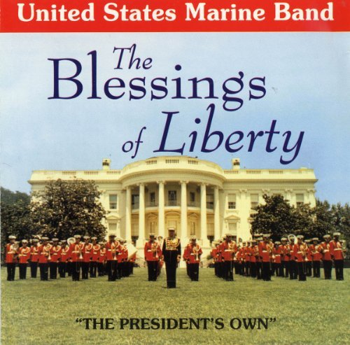 Blessings Of Liberty Blessings Of Liberty United States Marine Band