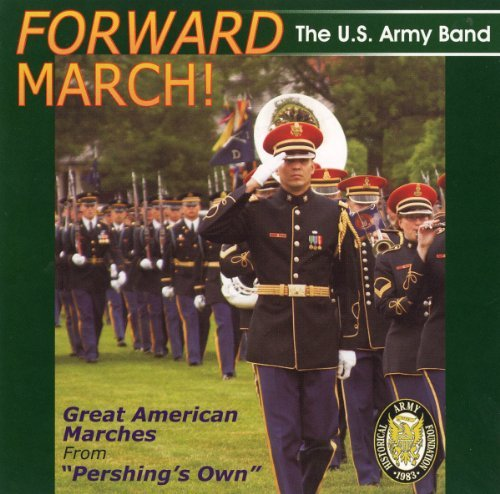 U.S. Army Band Forward March! Great American