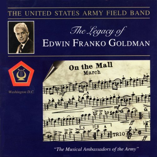 Goldman Mennin Milhaud Creston Legacy Of Edwin Franko Goldman Us Army Field Band