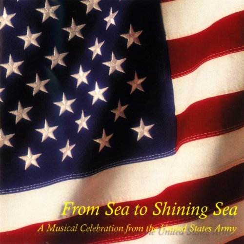U.S. Army Band U.S. Military A From Sea To Shining Sea Williams Egner Gould Murtha Co Cohan Steffe Howe Berlin Sousa