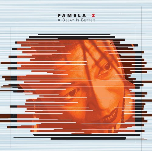 Pamela Z Delay Is Better Pamela Z (voc)