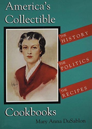 Mary Anna Dusablon Americas Collectible Cookbooks The History The Politics The Recipes