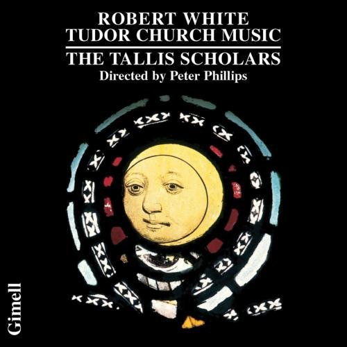R. White Tudor Church Music Phillips Tallis Scholars