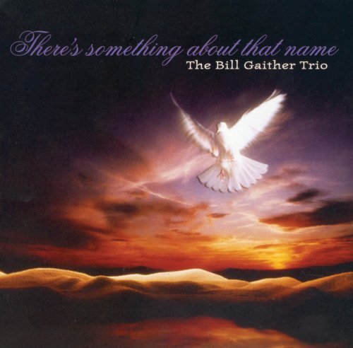 Gaither Bill Trio There's Something About That N