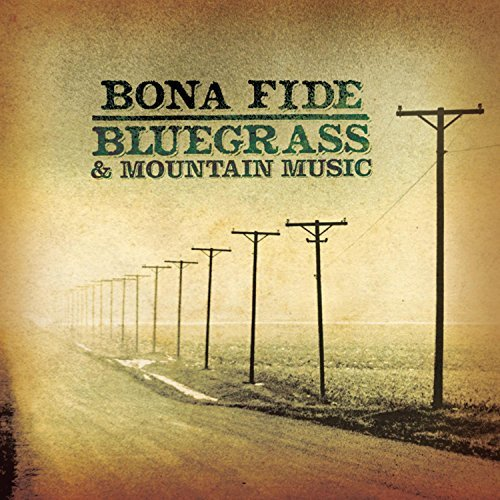 Bona Fide Bluegrass & Mountain Bona Fide Bluegrass & Mountain Mcclintock Murphy Mainer Morris Brothers Rodgers