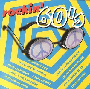 Rockin' 60's Rockin' 60's Presley Youngbloods Box Tops Lovin' Spoonful Lemon Pipers
