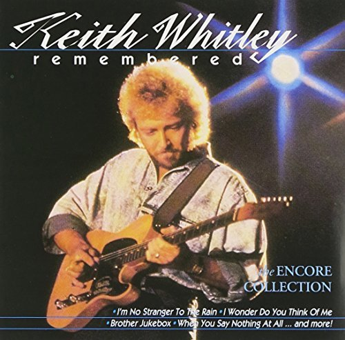 Keith Whitley Keith Whitley Remembered Encore Collection
