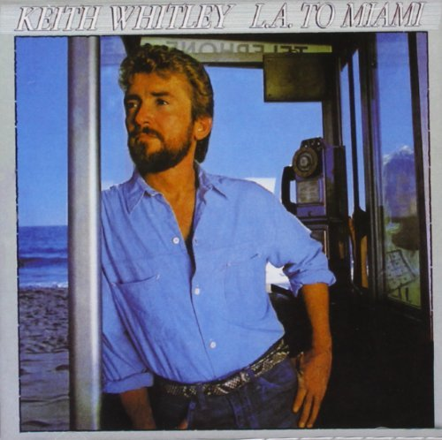 Keith Whitley L.A. To Miami