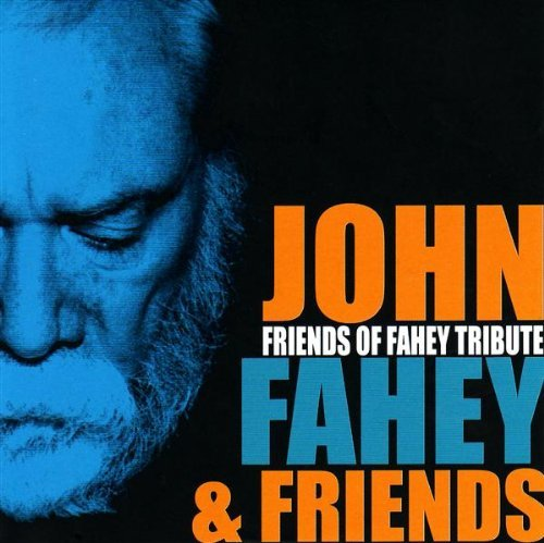 John & Friends Fahey Friends Of Fahey Tribute