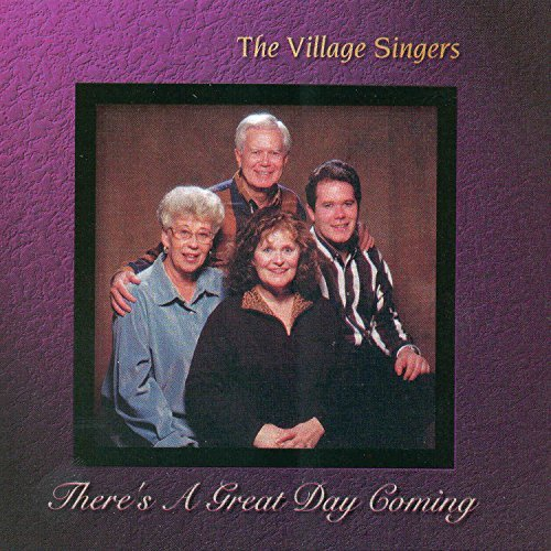 Village Singers There's A Great Day Coming