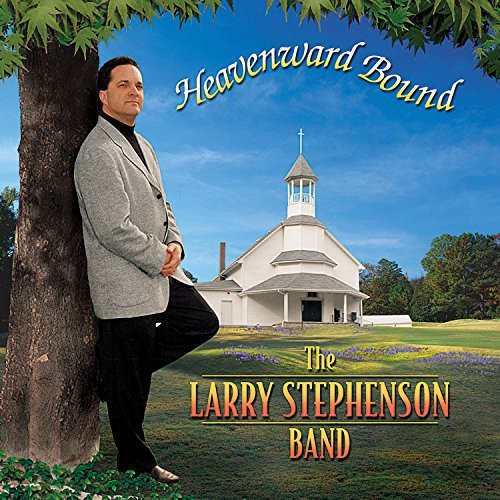 Larry Stephenson Heavenward Bound