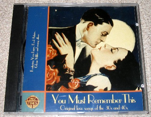 You Must Remember This Original Love Songs Of The 30s & 40s