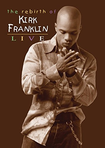 Kirk Franklin Rebirth Of Kirk Franklin Rebirth Of Kirk Franklin